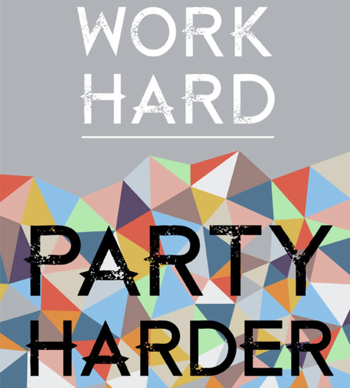 workhard.partyharder.jpg
