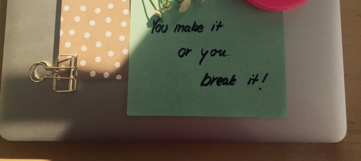 YOU MAKE IT OR YOU BREAK IT.